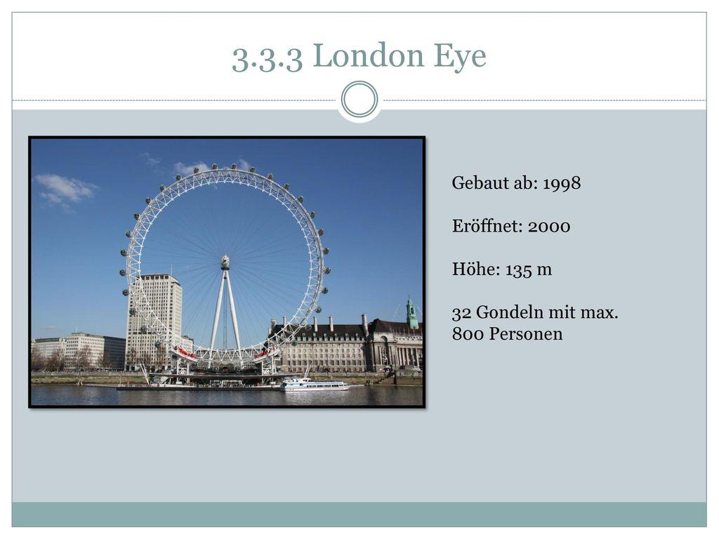3.3.3 London Eye Gebaut ab: 1998 Eröffnet: 2000 Höhe: 135 m