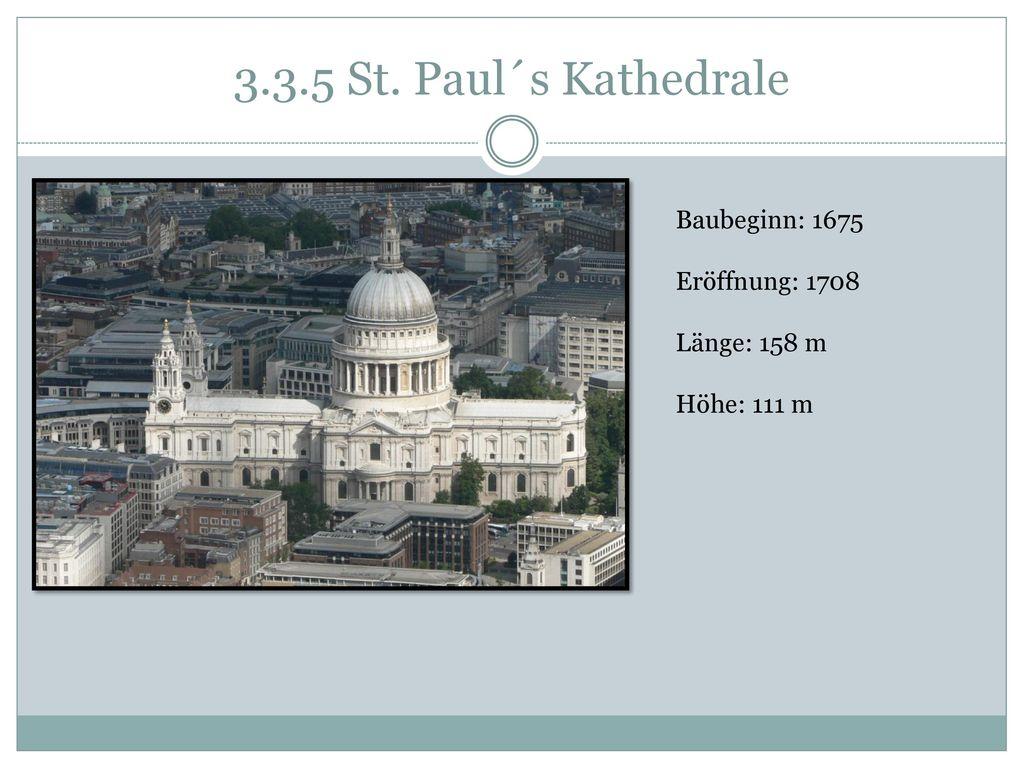 3.3.5 St. Paul´s Kathedrale Baubeginn: 1675 Eröffnung: 1708