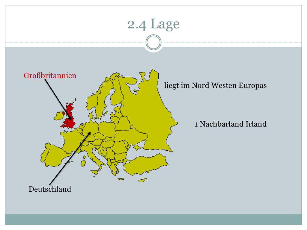 2.4 Lage liegt im Nord Westen Europas 1 Nachbarland Irland