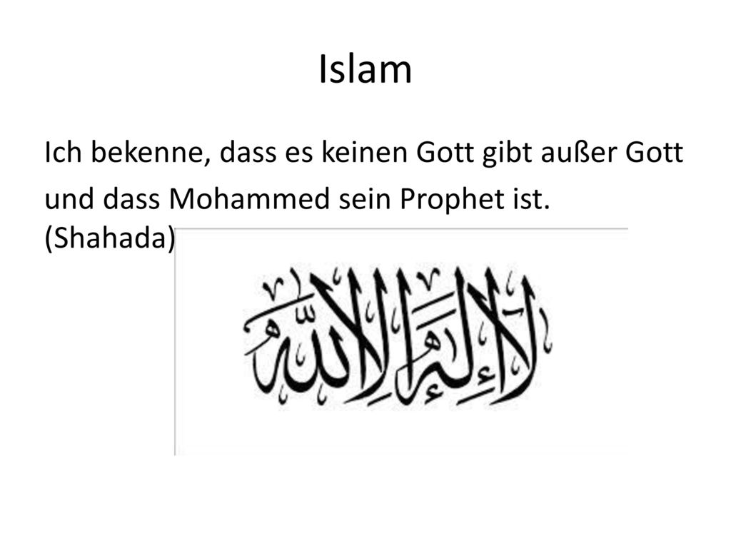 Islam Ich bekenne, dass es keinen Gott gibt außer Gott und dass Mohammed sein Prophet ist.