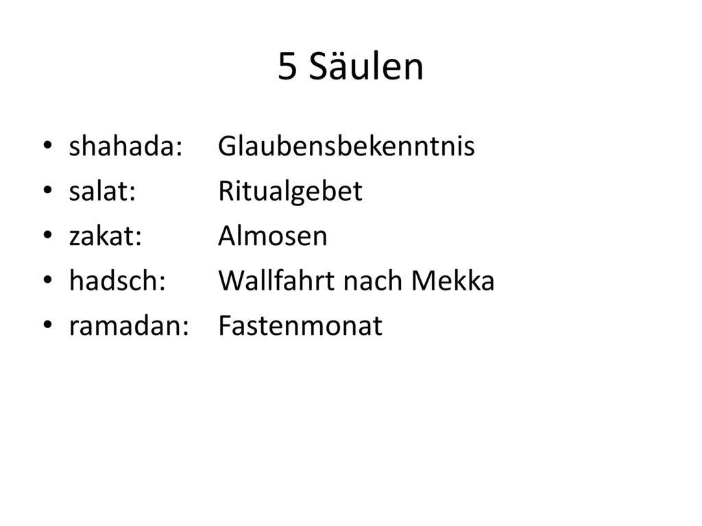 5 Säulen shahada: Glaubensbekenntnis salat: Ritualgebet zakat: Almosen