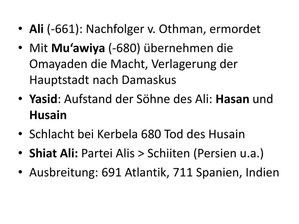 Ali (-661): Nachfolger v. Othman, ermordet