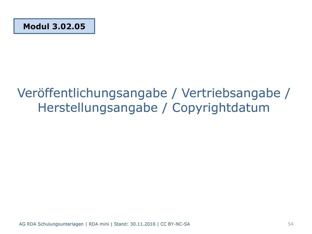 Modul 3.02.05 Veröffentlichungsangabe / Vertriebsangabe / Herstellungsangabe / Copyrightdatum.