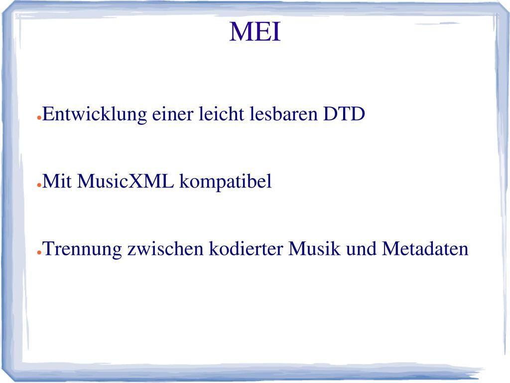 MEI Entwicklung einer leicht lesbaren DTD Mit MusicXML kompatibel