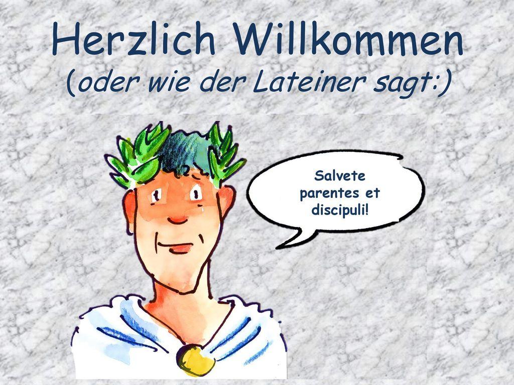 Herzlich Willkommen Oder Wie Der Lateiner Sagt Ppt Video Online