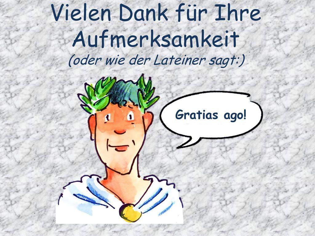Vielen Dank für Ihre Aufmerksamkeit (oder wie der Lateiner sagt:)
