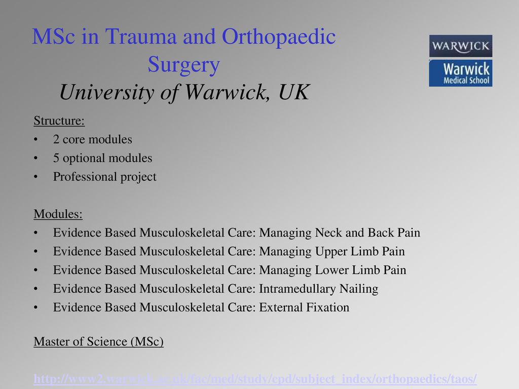 MSc in Trauma and Orthopaedic Surgery University of Warwick, UK