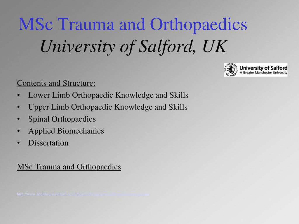 MSc Trauma and Orthopaedics University of Salford, UK