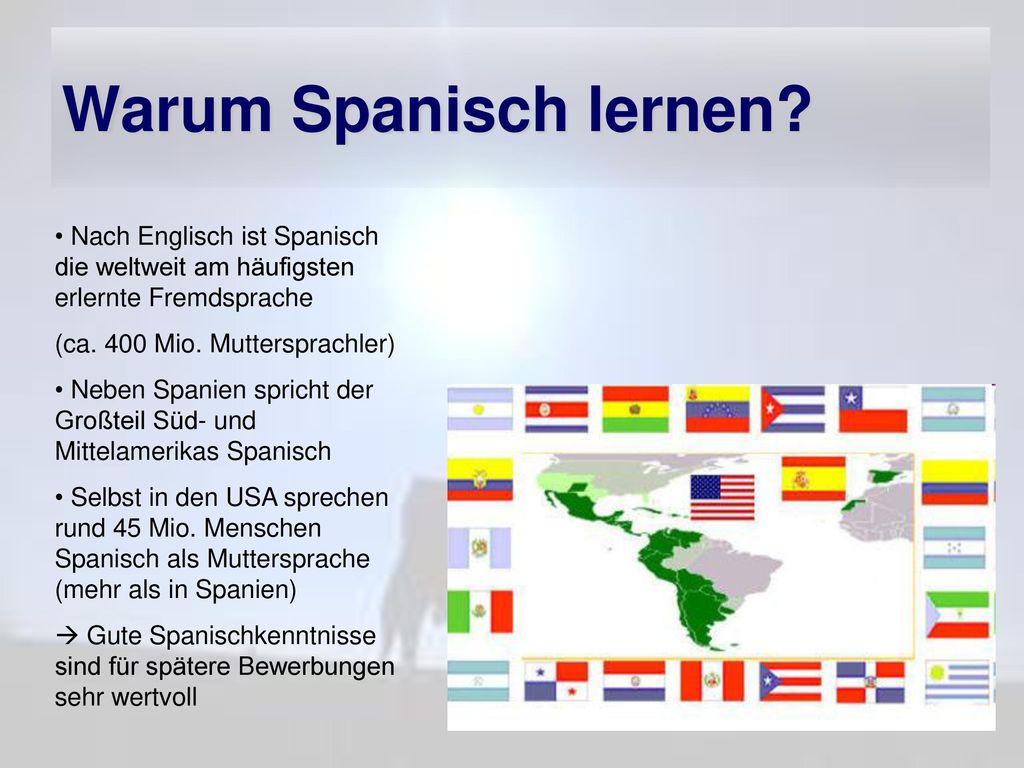 Warum Spanisch lernen Nach Englisch ist Spanisch die weltweit am häufigsten erlernte Fremdsprache.