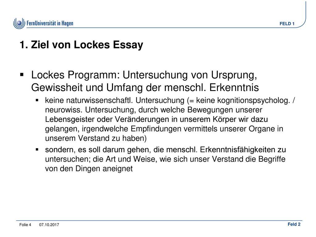 1. Ziel von Lockes Essay Lockes Programm: Untersuchung von Ursprung, Gewissheit und Umfang der menschl. Erkenntnis.