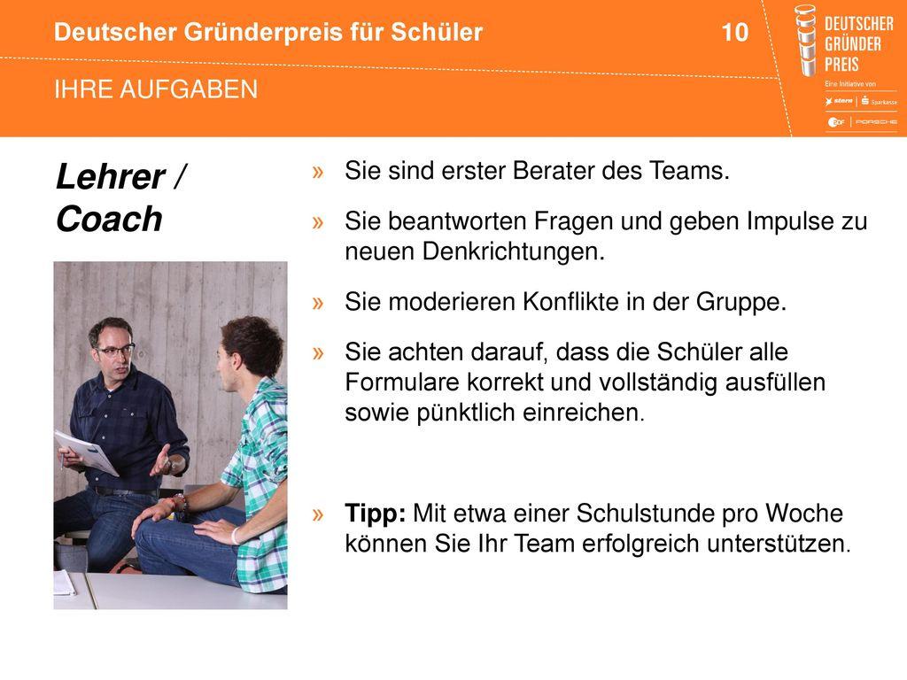 Lehrer / Coach Ihre Aufgaben Sie sind erster Berater des Teams.