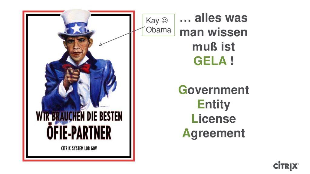 Kay  Obama … alles was man wissen muß ist GELA ! Government Entity License Agreement
