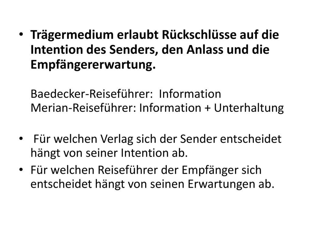 Trägermedium erlaubt Rückschlüsse auf die Intention des Senders, den Anlass und die Empfängererwartung. Baedecker-Reiseführer: Information Merian-Reiseführer: Information + Unterhaltung