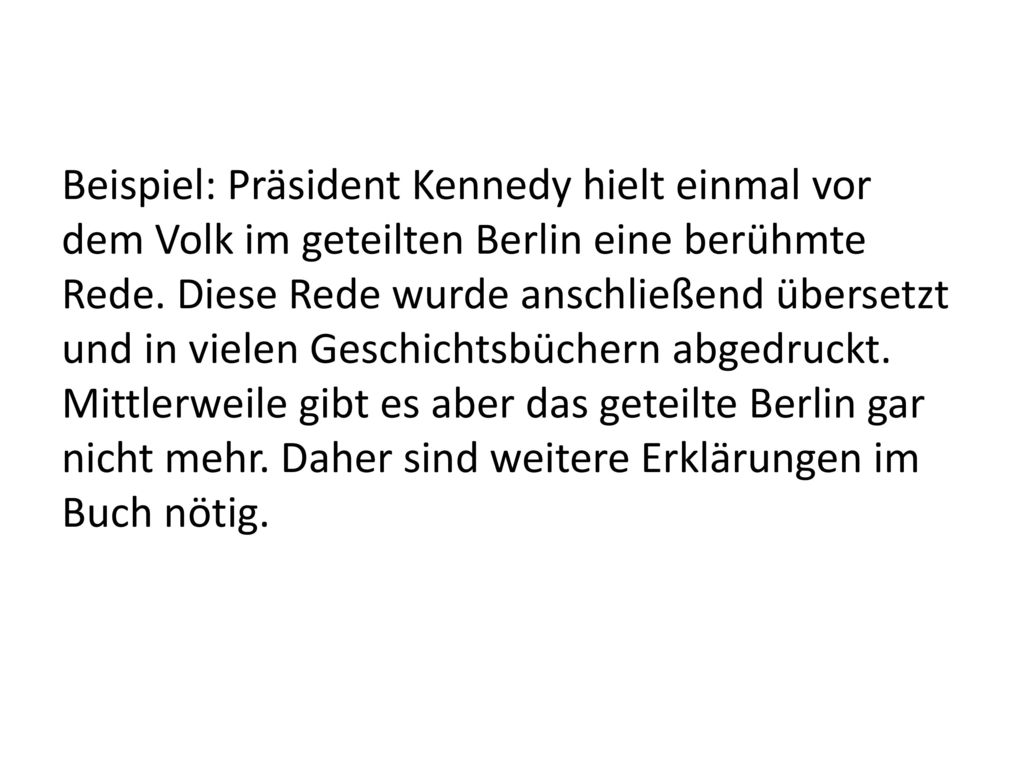 Beispiel: Präsident Kennedy hielt einmal vor dem Volk im geteilten Berlin eine berühmte Rede.