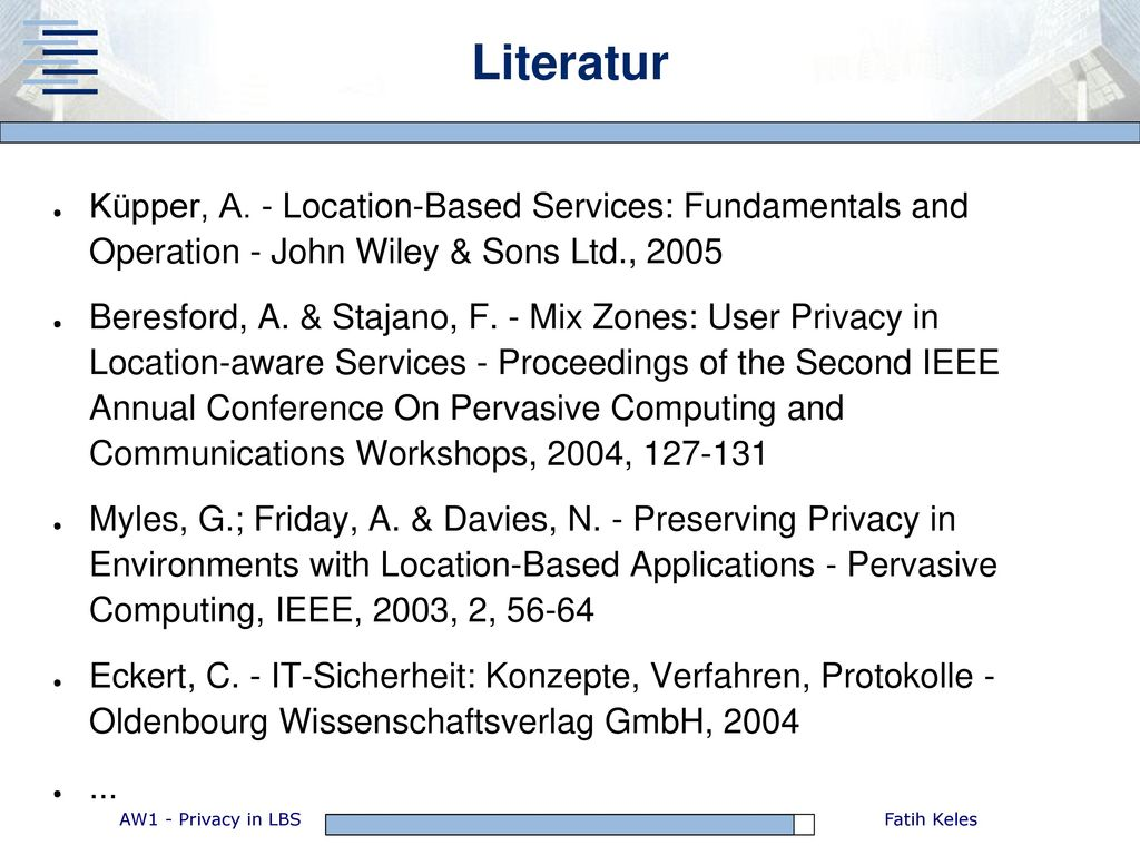 Literatur Küpper, A. - Location-Based Services: Fundamentals and Operation - John Wiley & Sons Ltd., 2005.