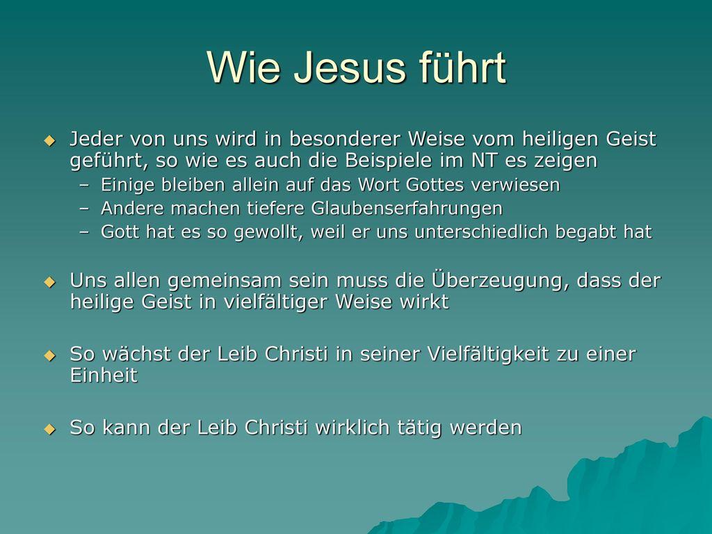 Wie Jesus führt Jeder von uns wird in besonderer Weise vom heiligen Geist geführt, so wie es auch die Beispiele im NT es zeigen.
