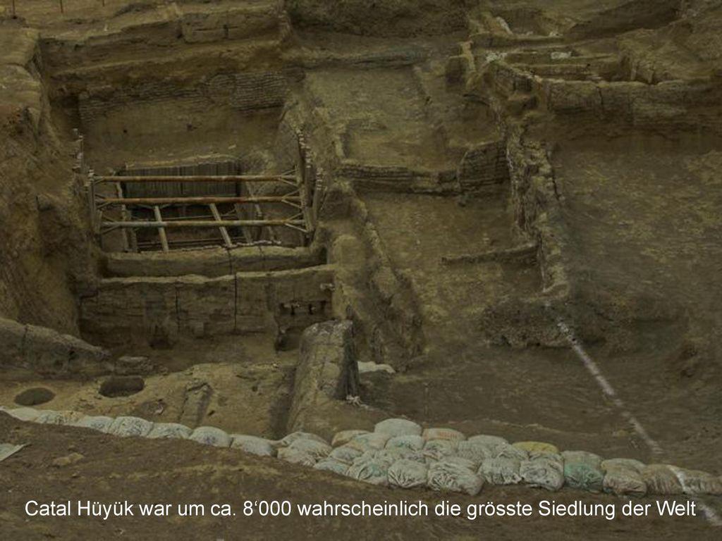 Catal Hüyük war um ca. 8'000 wahrscheinlich die grösste Siedlung der Welt