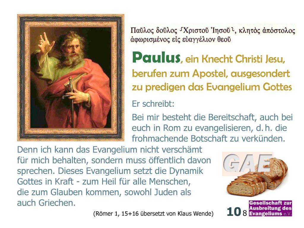 Paulus, ein Knecht Christi Jesu, berufen zum Apostel, ausgesondert zu predigen das Evangelium Gottes
