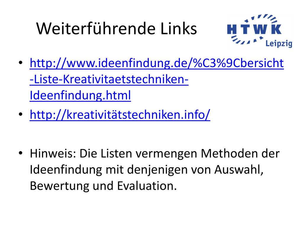 Weiterführende Links http://www.ideenfindung.de/%C3%9Cbersicht-Liste-Kreativitaetstechniken-Ideenfindung.html.