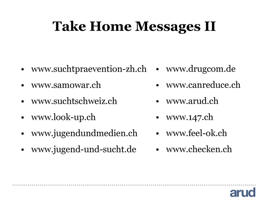 Take Home Messages II www.suchtpraevention-zh.ch www.samowar.ch