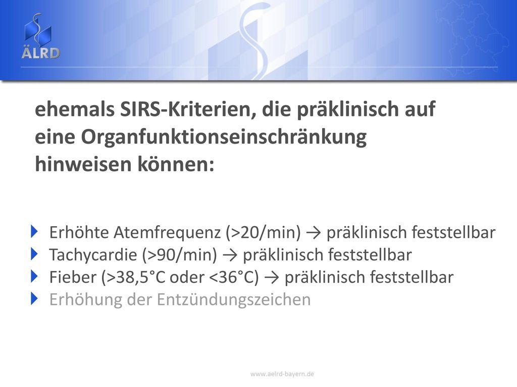 ehemals SIRS-Kriterien, die präklinisch auf eine Organfunktionseinschränkung hinweisen können: