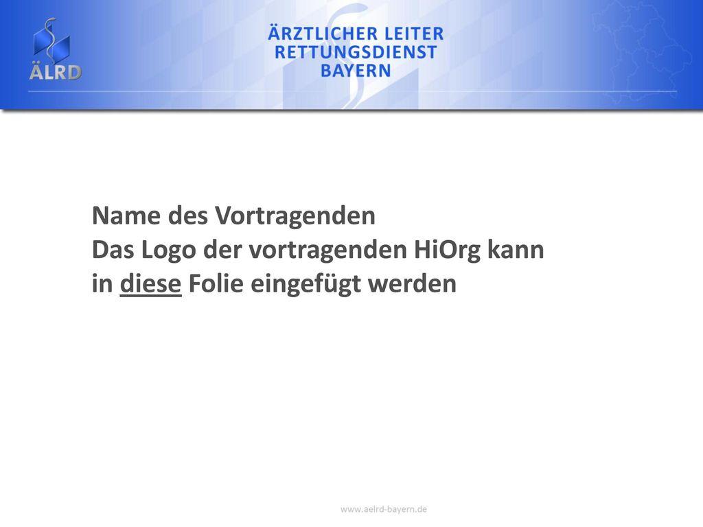 Name des Vortragenden Das Logo der vortragenden HiOrg kann in diese Folie eingefügt werden