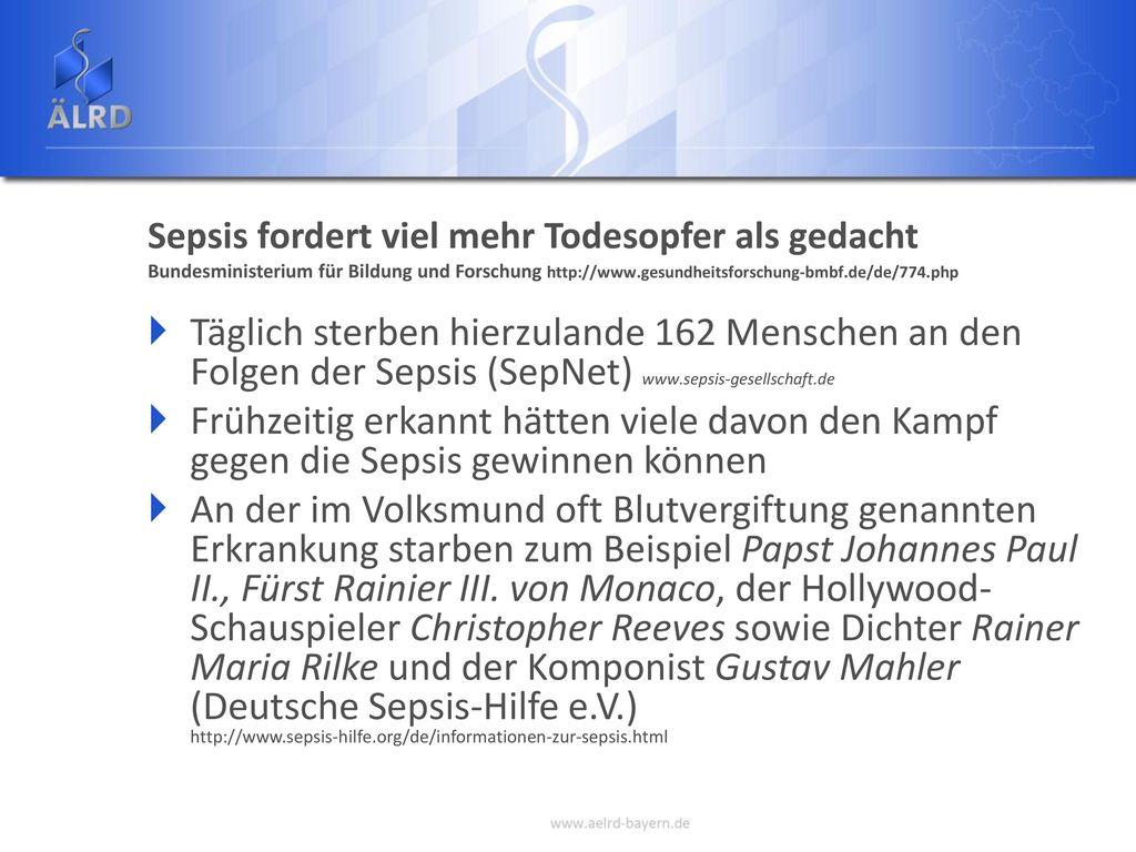 Sepsis fordert viel mehr Todesopfer als gedacht Bundesministerium für Bildung und Forschung http://www.gesundheitsforschung-bmbf.de/de/774.php