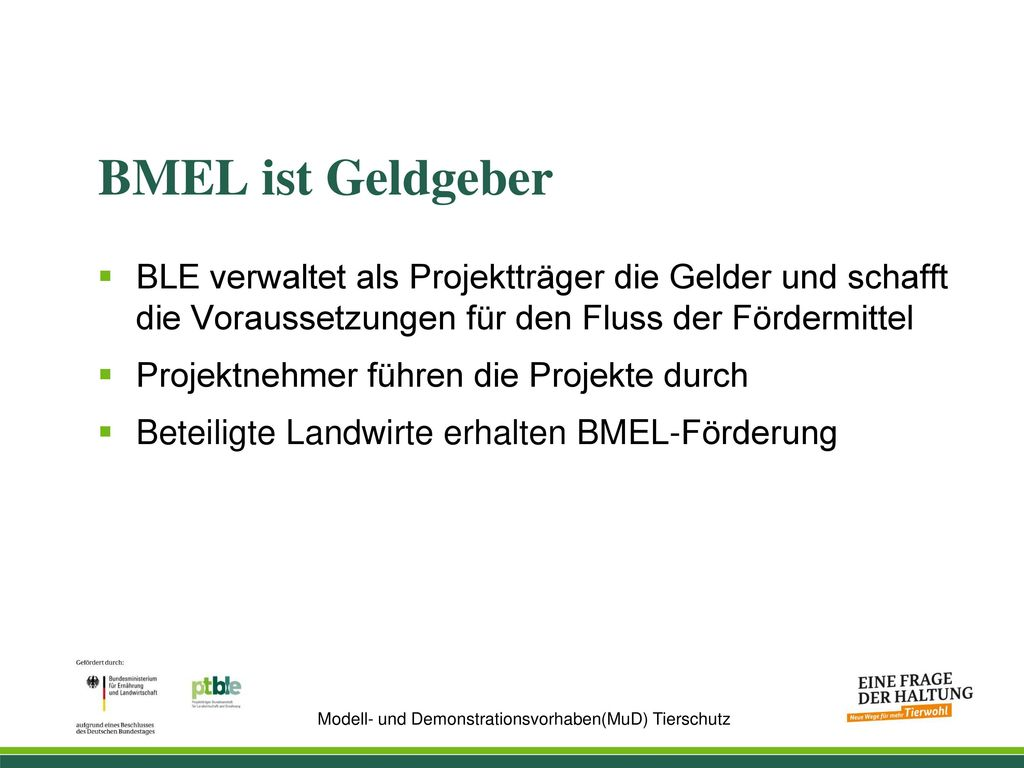 BMEL ist Geldgeber BLE verwaltet als Projektträger die Gelder und schafft die Voraussetzungen für den Fluss der Fördermittel.