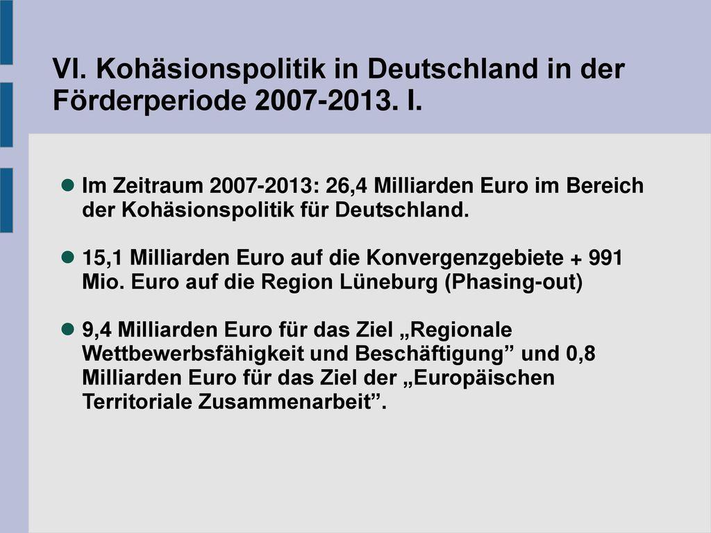 VI. Kohäsionspolitik in Deutschland in der Förderperiode 2007-2013. I.