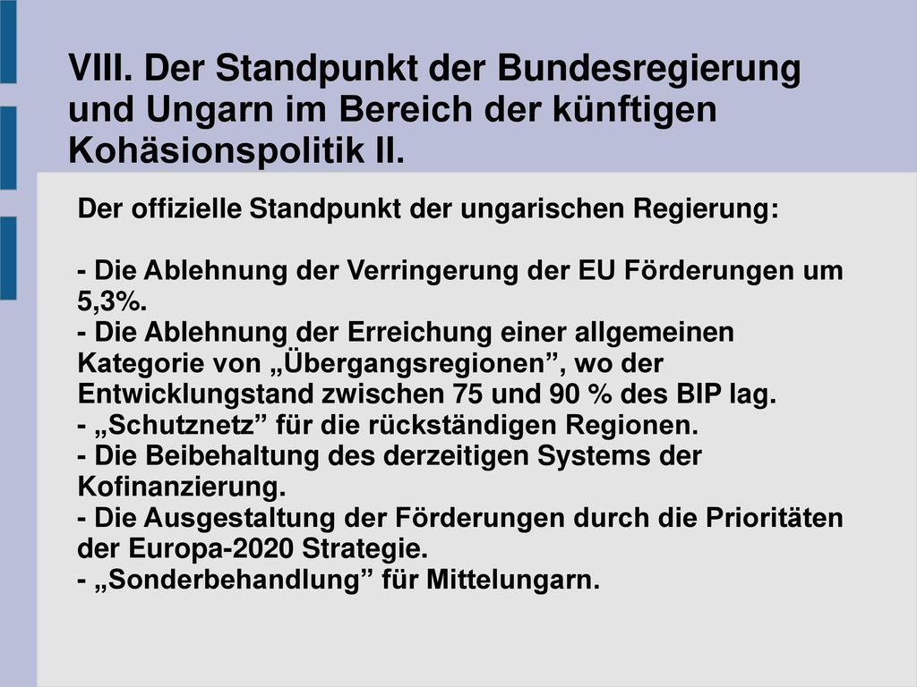 VIII. Der Standpunkt der Bundesregierung und Ungarn im Bereich der künftigen Kohäsionspolitik II.