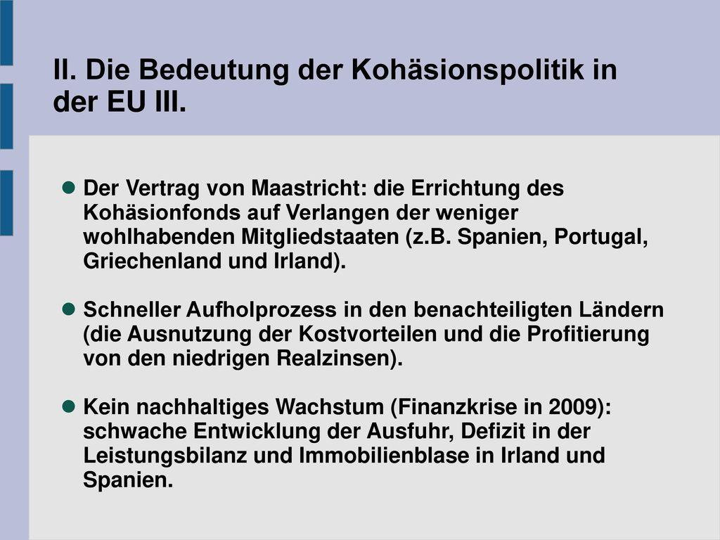 II. Die Bedeutung der Kohäsionspolitik in der EU III.