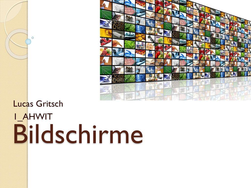 Lucas Gritsch 1_AHWIT Bildschirme