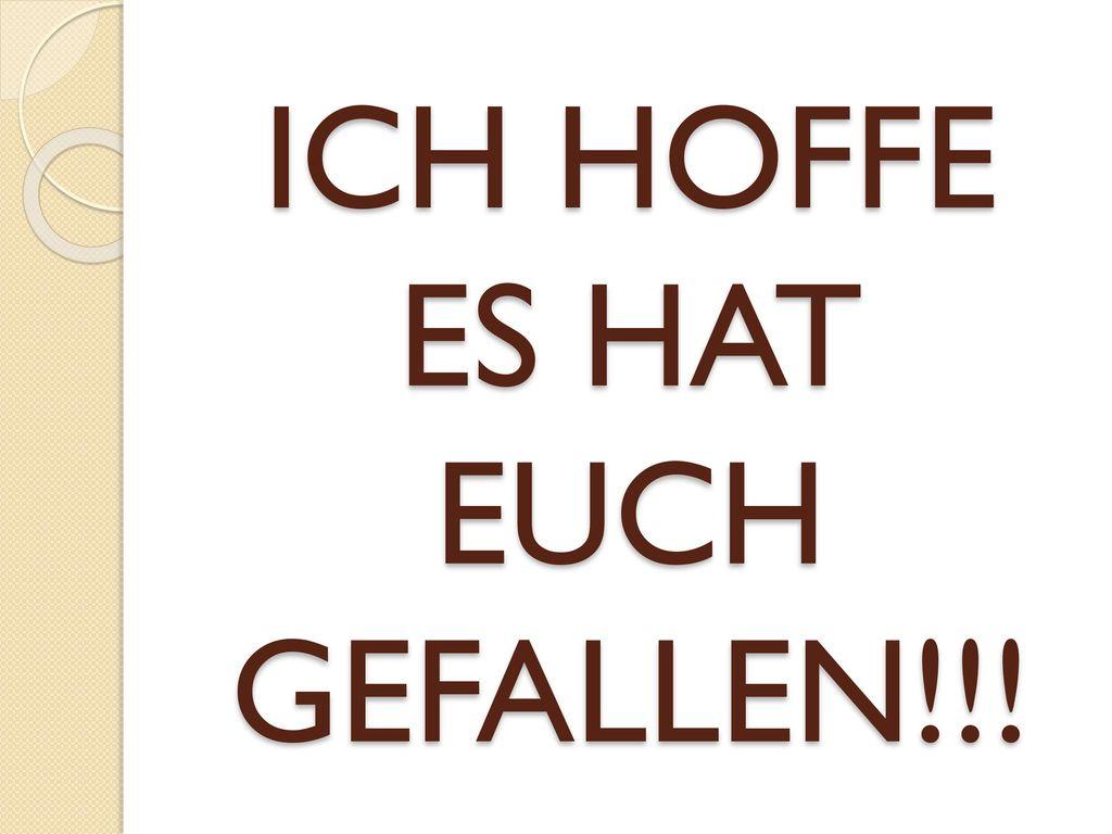 ICH HOFFE ES HAT EUCH GEFALLEN!!!