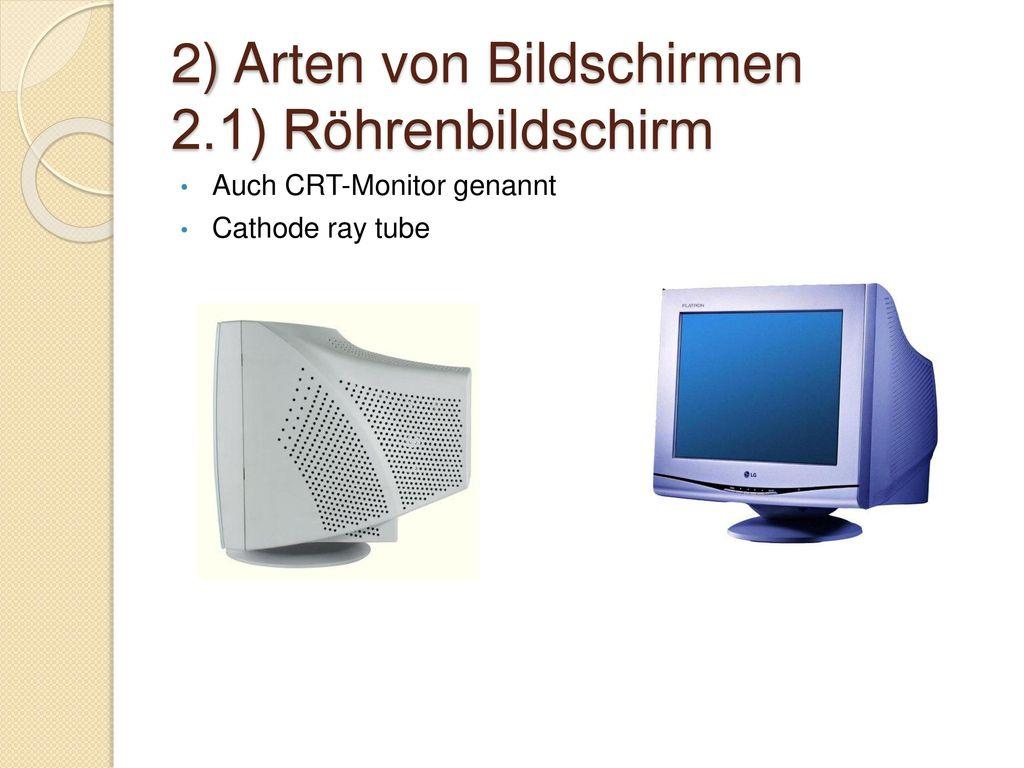2) Arten von Bildschirmen 2.1) Röhrenbildschirm