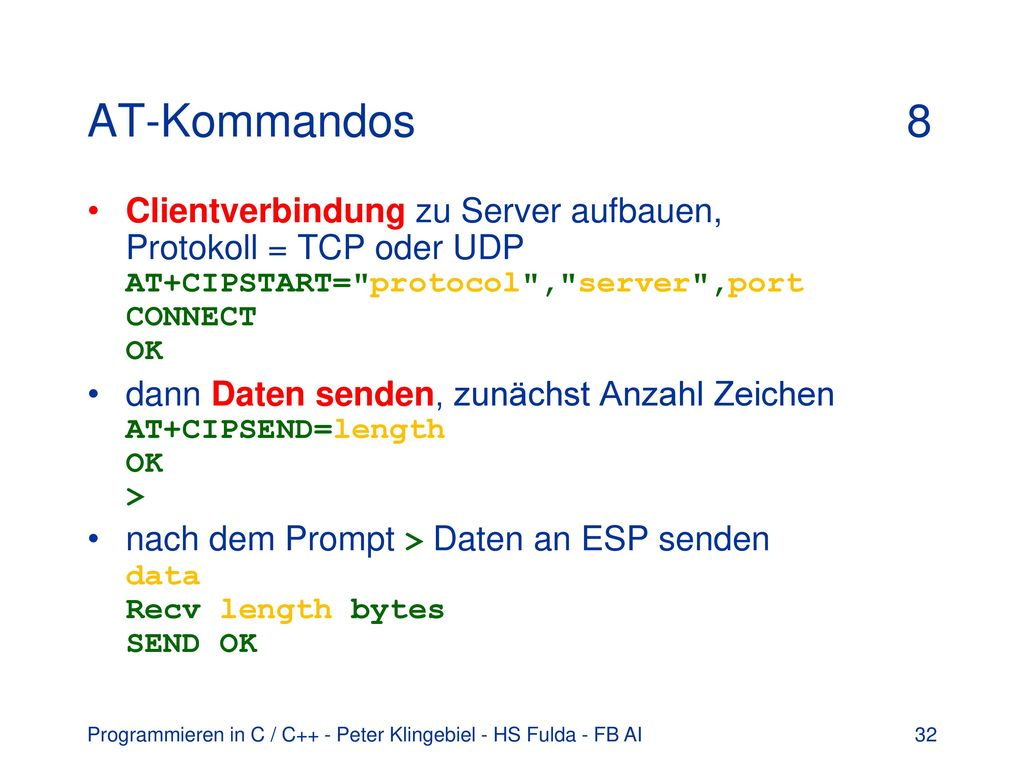 AT-Kommandos 8 Clientverbindung zu Server aufbauen, Protokoll = TCP oder UDP AT+CIPSTART= protocol , server ,port CONNECT OK.