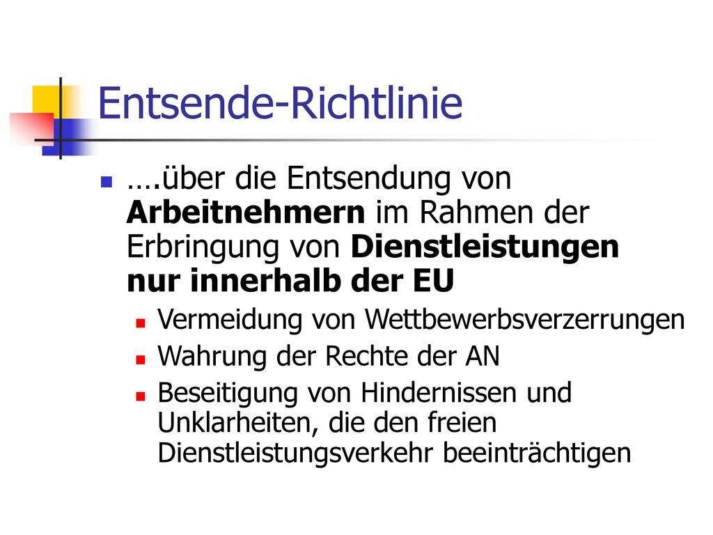 Entsende-Richtlinie ….über die Entsendung von Arbeitnehmern im Rahmen der Erbringung von Dienstleistungen nur innerhalb der EU.