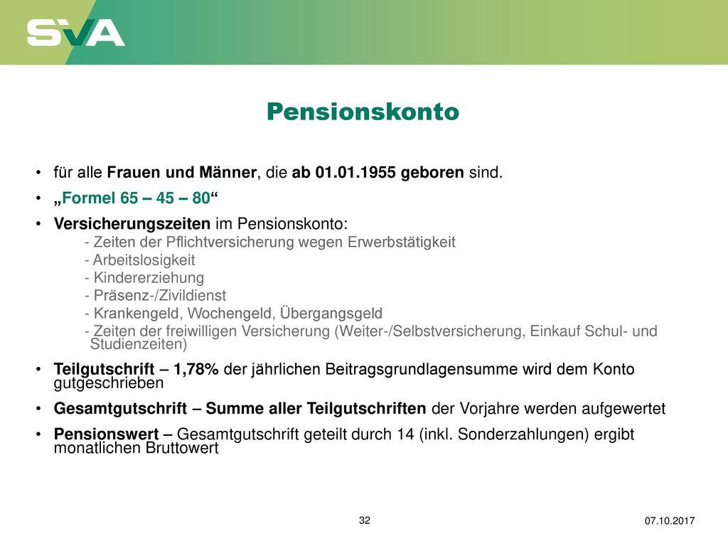 """Pensionskonto für alle Frauen und Männer, die ab 01.01.1955 geboren sind. """"Formel 65 – 45 – 80 Versicherungszeiten im Pensionskonto:"""