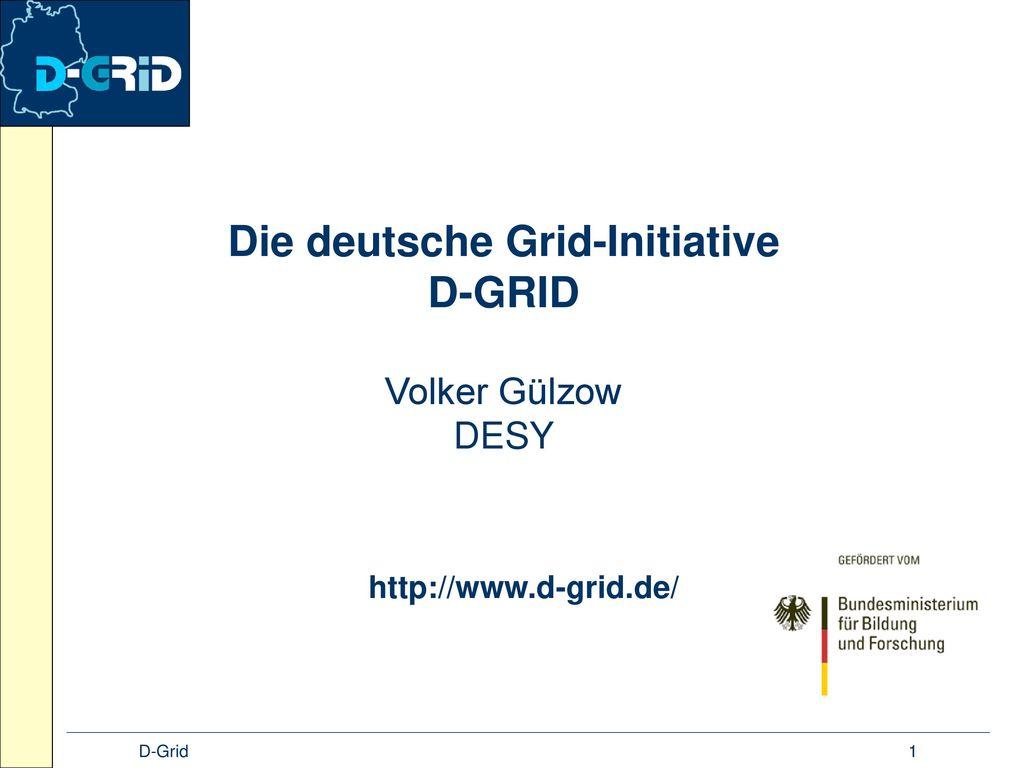Die deutsche Grid-Initiative D-GRID Volker Gülzow DESY