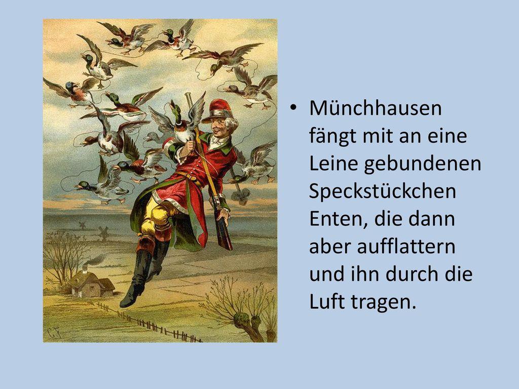 Münchhausen fängt mit an eine Leine gebundenen Speckstückchen Enten, die dann aber aufflattern und ihn durch die Luft tragen.