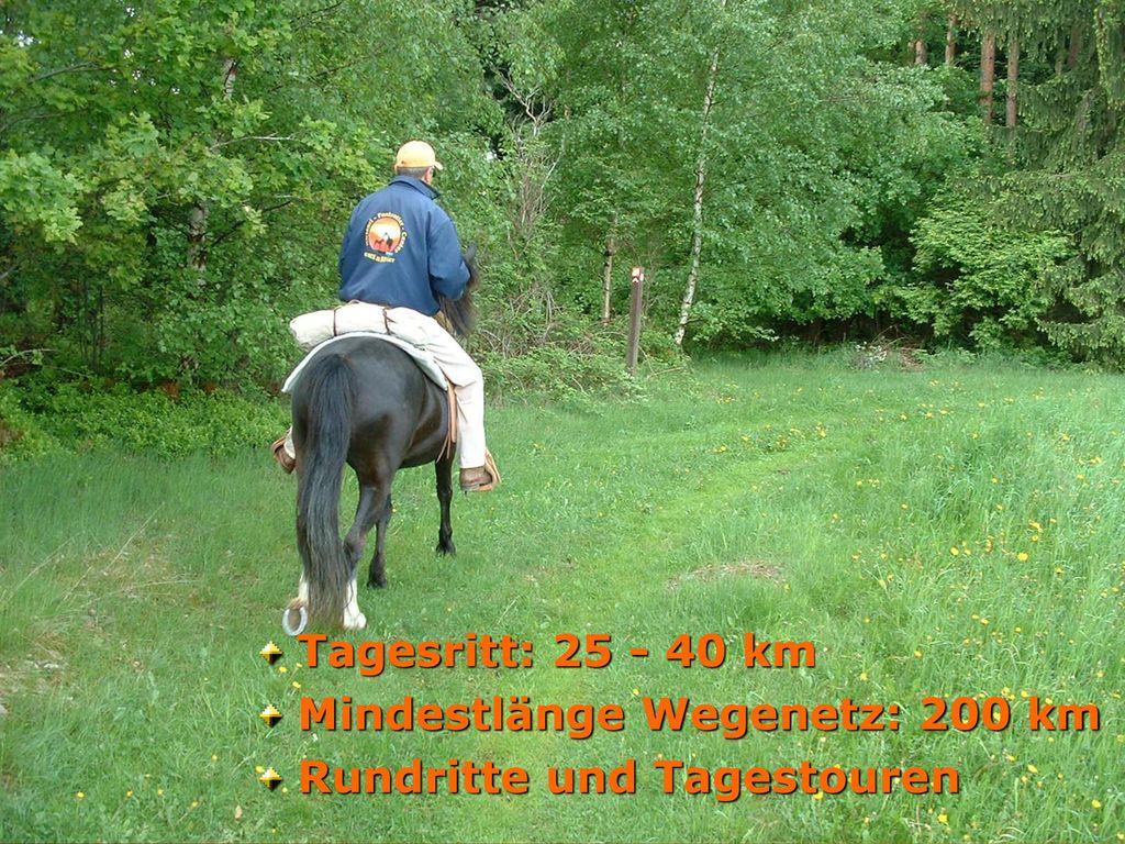 Tagesritt: 25 - 40 km Mindestlänge Wegenetz: 200 km Rundritte und Tagestouren