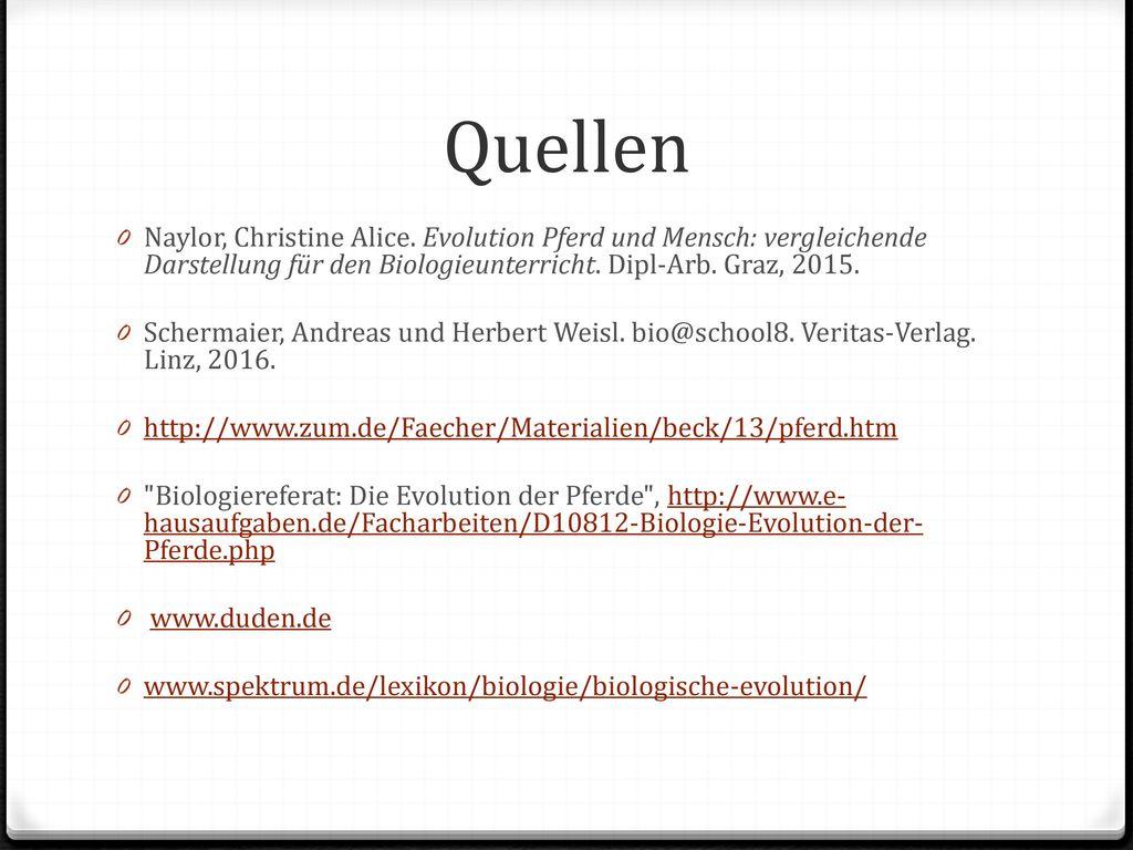 Quellen Naylor, Christine Alice. Evolution Pferd und Mensch: vergleichende Darstellung für den Biologieunterricht. Dipl-Arb. Graz, 2015.