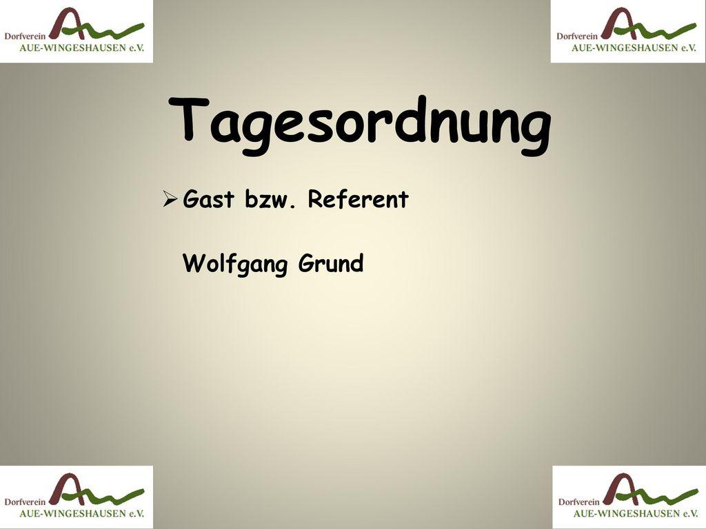 Tagesordnung Gast bzw. Referent Wolfgang Grund