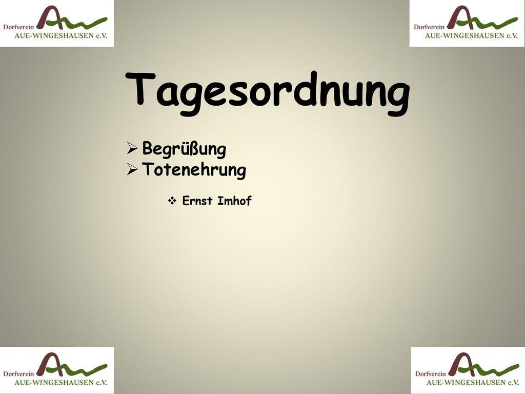 Tagesordnung Begrüßung Totenehrung Ernst Imhof