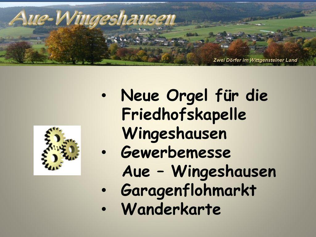 Neue Orgel für die Friedhofskapelle. Wingeshausen. Gewerbemesse. Aue – Wingeshausen. Garagenflohmarkt.