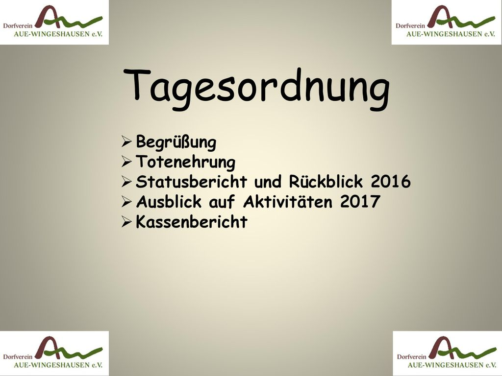 Tagesordnung Begrüßung Totenehrung Statusbericht und Rückblick 2016