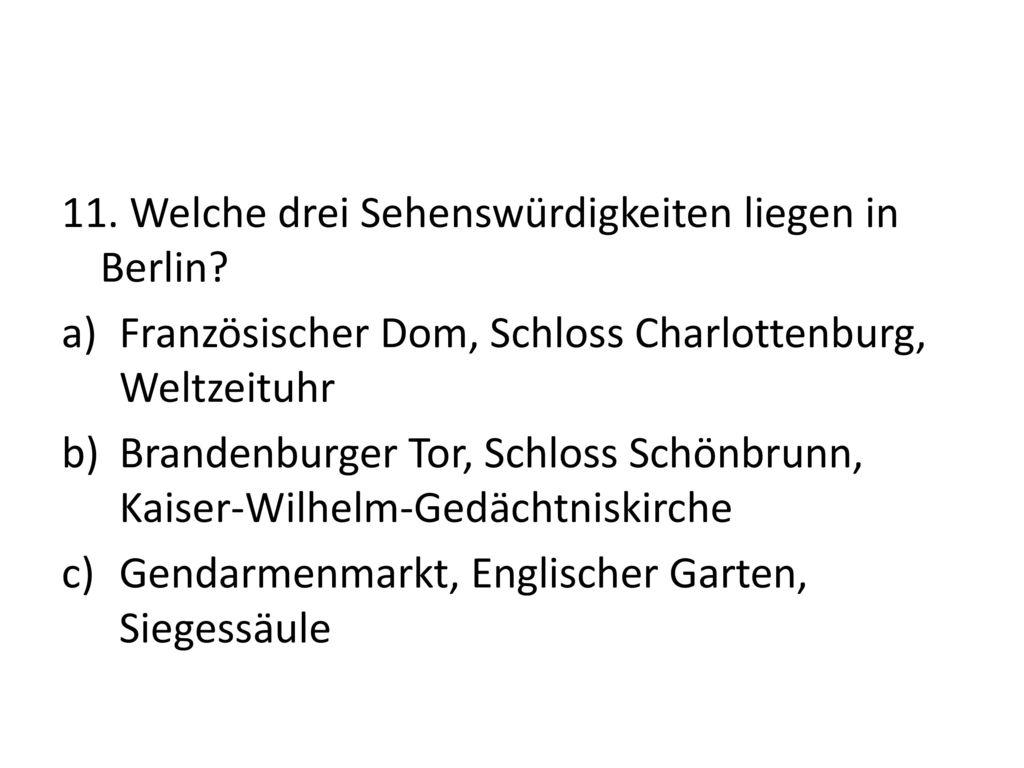 11. Welche drei Sehenswürdigkeiten liegen in Berlin