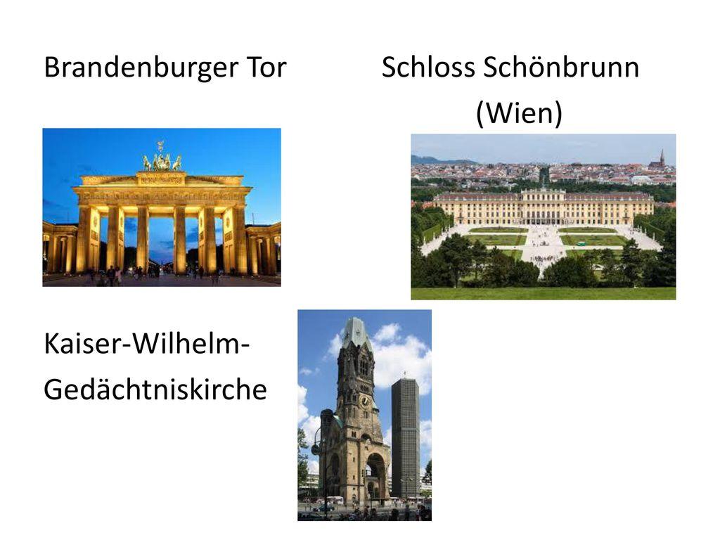 Brandenburger Tor Schloss Schönbrunn (Wien) Kaiser-Wilhelm- Gedächtniskirche