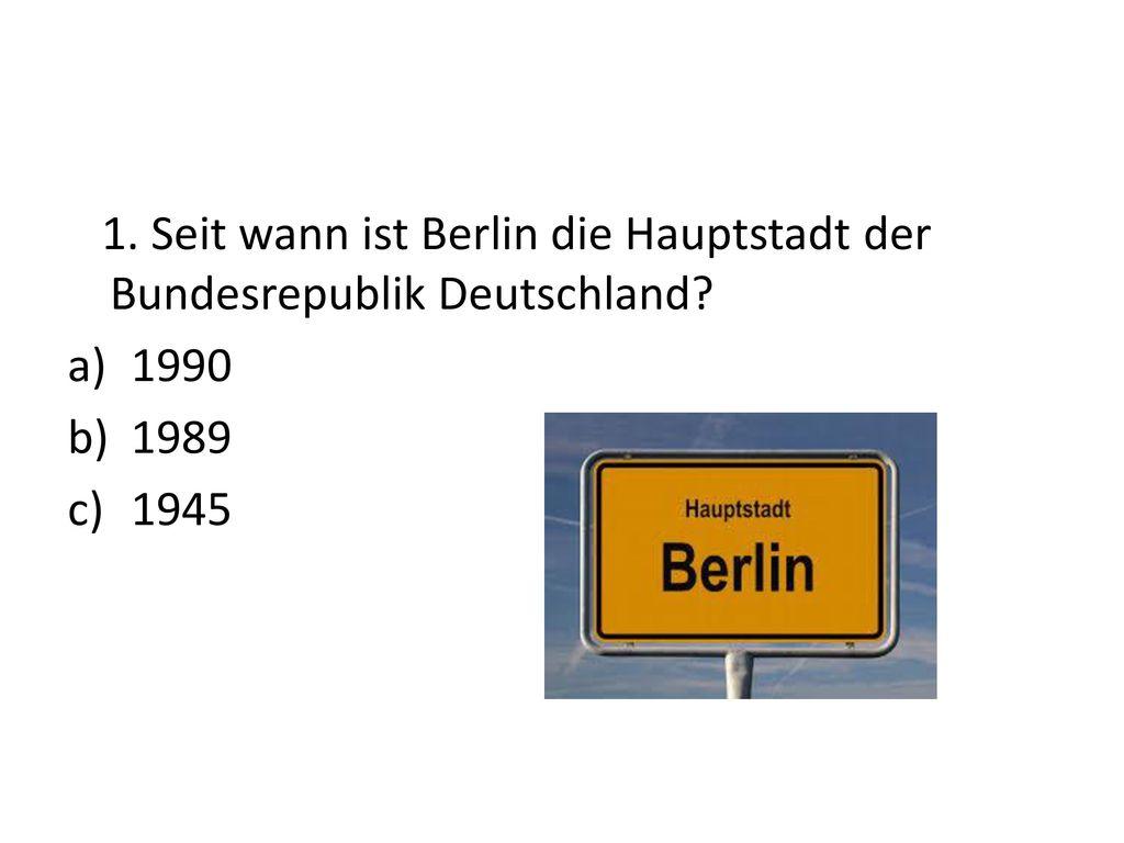 1. Seit wann ist Berlin die Hauptstadt der Bundesrepublik Deutschland