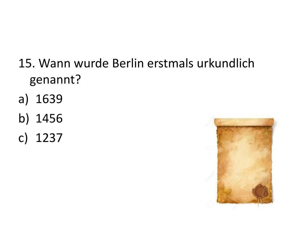 15. Wann wurde Berlin erstmals urkundlich genannt
