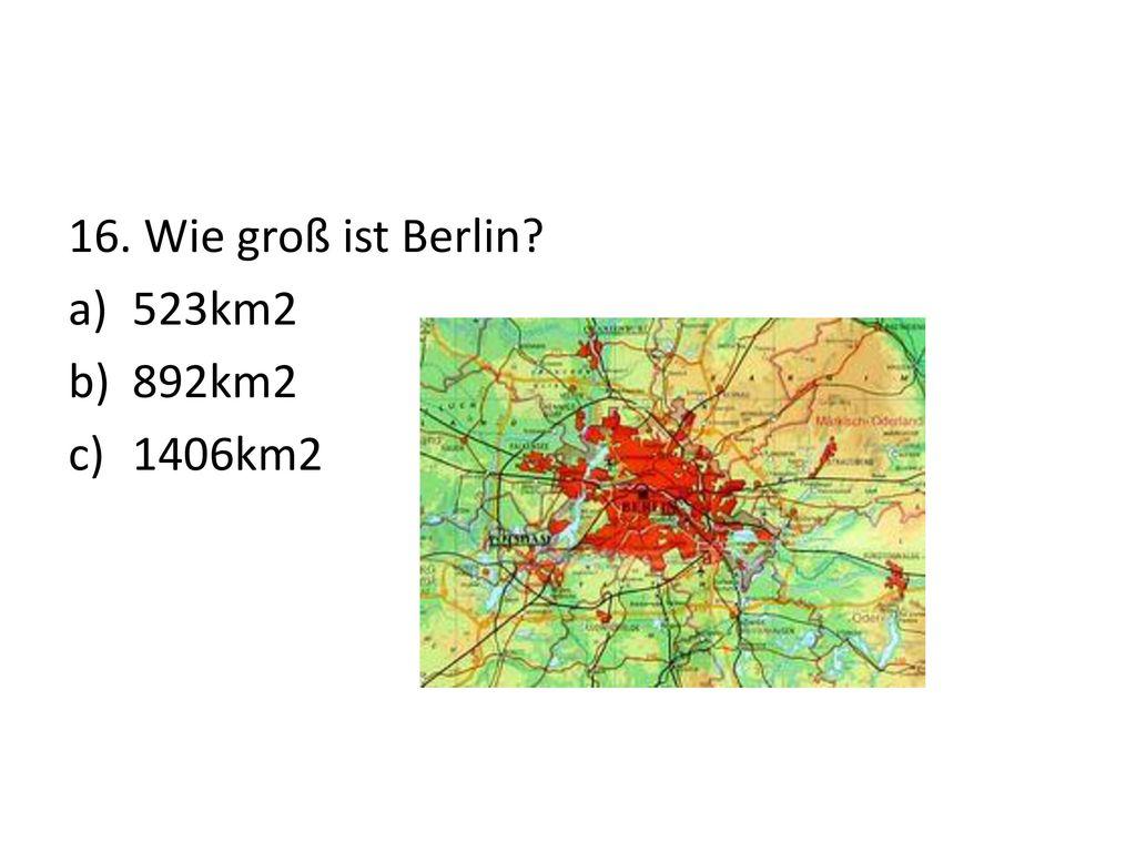 16. Wie groß ist Berlin 523km2 892km2 1406km2